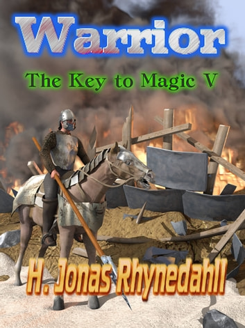 Warrior - The Key to Magic V ebook by H. Jonas Rhynedahll