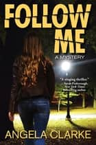 Follow Me - A Freddie Venton and Nasreen Cudmore Mystery ebook by Angela Clarke