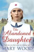 The Abandoned Daughter eBook by Mary Wood