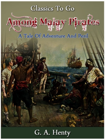 Among Malay Pirates - a Tale of Adventure and Peril ebook by G. A. Henty