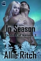 In Season - Children of Nanook, #2 ebook by Allie Ritch