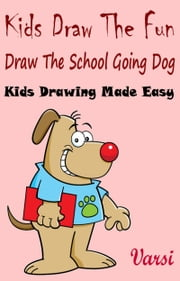 Kids Draw The Fun: Draw The School Going Dog ebook by Varsi