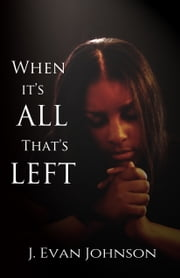 When it's All That's Left ebook by J. Evan Johnson