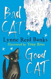 BAD CAT, GOOD CAT ebook by Lynne Reid Banks