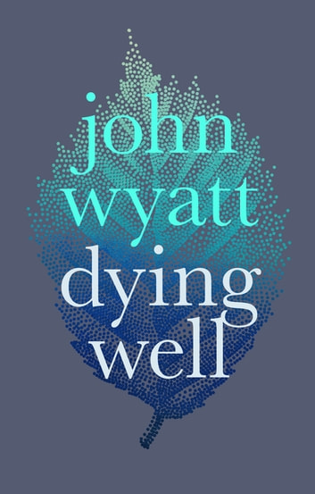 Dying Well - Dying Faithfully ebook by John Wyatt