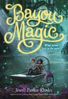 Bayou Magic ebook by Jewell Parker Rhodes
