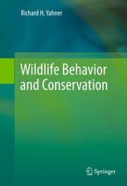 Wildlife Behavior and Conservation ebook by Richard H. Yahner