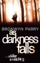 As Darkness Falls - Number 1 in series ebook by Bronwyn Parry