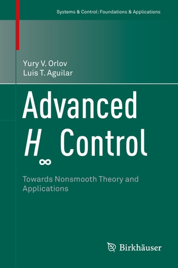 Advanced H∞ Control - Towards Nonsmooth Theory and Applications ebook by Luis T. Aguilar,Yury V. Orlov