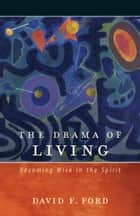 The Drama of Living - Becoming Wise in the Spirit ebook by David F. Ford