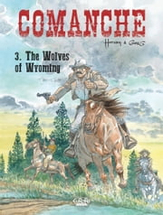 Comanche - Volume 3 - The Wolves of Wyoming ebook by GREG, Hermann
