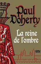 La Reine de l'ombre ebook by Paul DOHERTY, Christiane POUSSIER