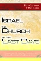 Israel, the Church, and the Last Days ebook by Dan Juster,Asher Intrater