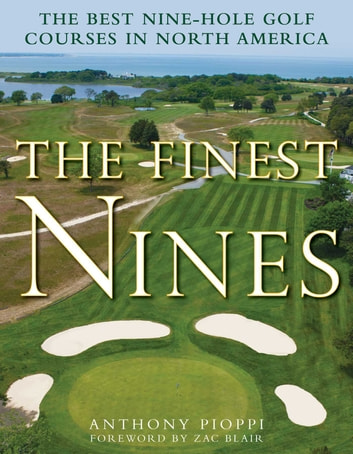 The Finest Nines - The Best Nine-Hole Golf Courses in North America ebook by