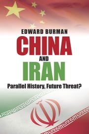 China and Iran - Parallel History, Future Threat? ebook by Edward Burman