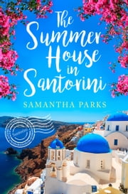 The Summer House in Santorini ebook by Samantha Parks