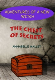 Adventures of a New Witch Part 1: The Chest of Secrets ebook by Annabelle Mallet