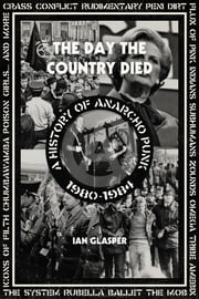 The Day the Country Died - A History of Anarcho Punk 19801984 ebook by Ian Glasper