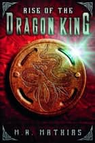 Rise of the Dragon King ebook by M. R. Mathias