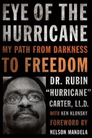 "Eye of the Hurricane: My Path from Darkness to Freedom ebook by Carter, Rubin ""Hurricane"""