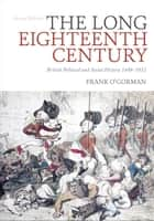 The Long Eighteenth Century - British Political and Social History 1688-1832 ebook by Frank O'Gorman