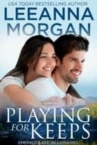 Playing For Keeps - A Sweet Small Town Romance ebook by Leeanna Morgan