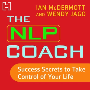 The NLP Coach 3 - Success Secrets to Take Control of Your Life audiobook by Ian McDermott,Wendy Jago