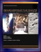 Apollo and America's Moon Landing Program: Remembering The Giants - Apollo Rocket Propulsion Development (NASA SP-2009-4545) - Saturn V, CSM, and Lunar Module Engines Including F-1, J-2, and SPS ebook by Progressive Management