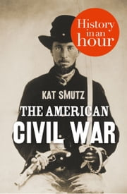 The American Civil War: History in an Hour ebook by Kobo.Web.Store.Products.Fields.ContributorFieldViewModel