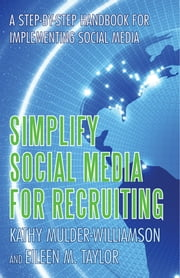 Simplify Social Media for Recruiting - A Step-by-Step Handbook for Implementing Social Media ebook by Eileen Taylor, Kathy Mulder-Williamson