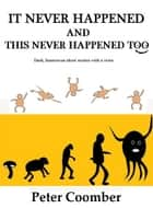 It Never Happened / This Never Happened Too - Free Preview - Dark humorous short stories sometimes off-beat with a twist, occasionally puerile ebook by Peter Coomber