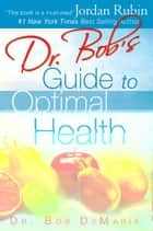 Dr. Bob's Guide to Optimal Health: God's Plan for a Long, Healthy Life ebook by Robert DeMaria