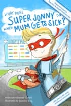 What Does Super Jonny Do When Mum Gets Sick? ebook by Simone Colwill