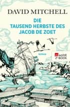 Die tausend Herbste des Jacob de Zoet ebook by David Mitchell, Volker Oldenburg