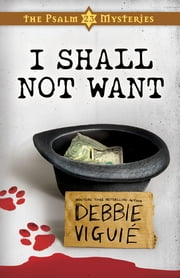 I Shall Not Want - The Psalm 23 Mysteries #2 ebook by Debbie Viguie