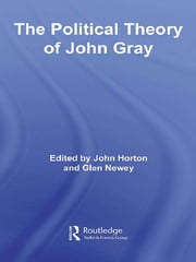 The Political Theory of John Gray ebook by John Horton,Glen Newey