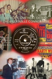 Do You Come Here Often? The Meeksville Connection The Ups and Downs of a Sixties Rock Band ebook by Robb Huxley
