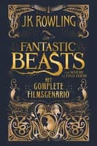 Fantastic Beasts and Where to Find Them: het complete filmscenario ebook by J.K. Rowling, Wiebe Buddingh'