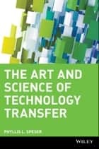 The Art and Science of Technology Transfer ebook by Phyllis L. Speser