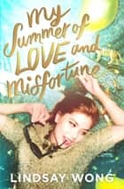 My Summer of Love and Misfortune ebook by Lindsay Wong