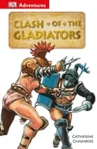 DK Adventures: Clash of the Gladiators ebook by Catherine Chambers