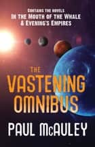 The Vastening Omnibus - In the Mouth of the Whale and Evening's Empires ebook by Paul McAuley
