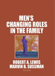 Men's Changing Roles in the Family ebook by Robert A Lewis,Marvin B Sussman