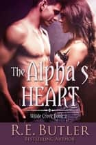 The Alpha's Heart (Wilde Creek Two) ebook by R.E. Butler
