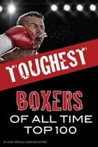 Toughest Boxers of All Time Top 100 電子書 by alex trostanetskiy