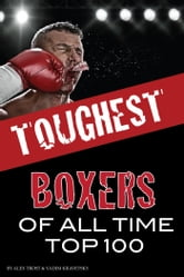 Toughest Boxers of All Time Top 100 ebook by alex trostanetskiy