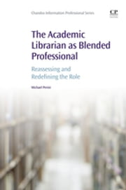 The Academic Librarian as Blended Professional - Reassessing and Redefining the Role ebook by Michael Perini