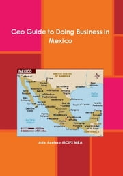 CEO Guide to Doing Business in Mexico ebook by Ade Asefeso MCIPS MBA