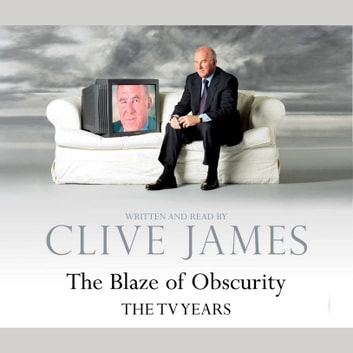The Blaze of Obscurity audiobook by Clive James