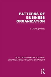 Patterns of Business Organization (RLE: Organizations) ebook by John O'Shaughnessy